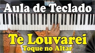 Aula de Teclado Gospel - Te Louvarei (Toque no Altar)