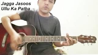 Ullu Ka Pattha   Jagga Jasoos   Arijit Singh & Nikita Gandhi   Guitar   Cover    Chords   Lession