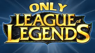 ♥ ONLY LEAGUE OF LEGENDS - Sp4zie
