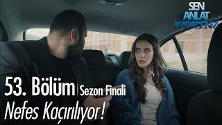 Nefes kaçırılıyor - Sen Anlat Karadeniz 53. Bölüm  Sezon Finali