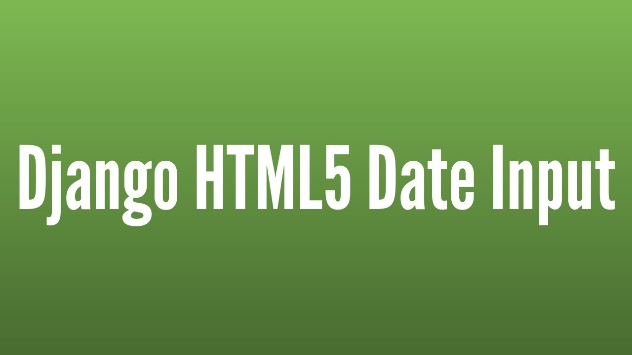 How to Use an HTML5 Date Input With Django Forms