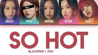 BLACKPINK(블랙핑크) – SO HOT (5 Members Ver.) + YOU as a member [Han Rom Eng]