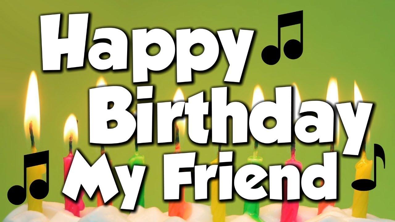 Happy Birthday My Friend A Happy Birthday Song