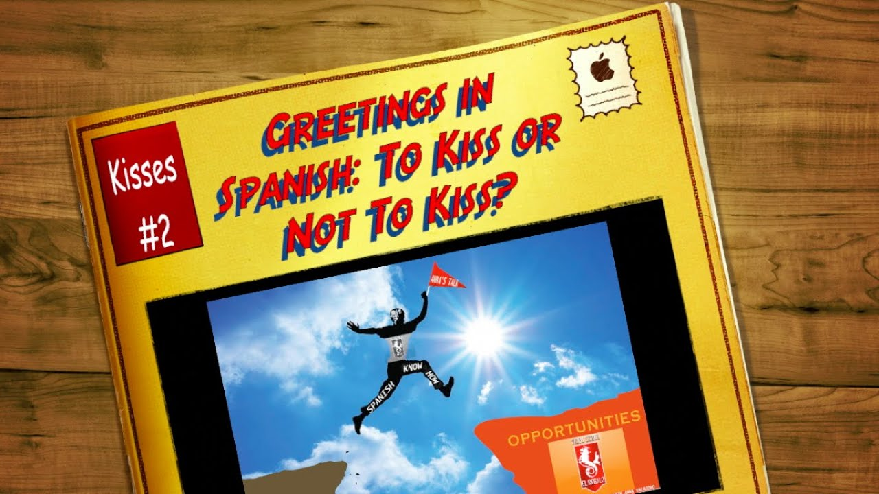 Learn spanish greetings in spanish to kiss or not to kiss youtube m4hsunfo