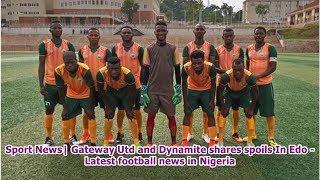 Sport News| Gateway Utd and Dynamite shares spoils In Edo - Latest football news in Nigeria