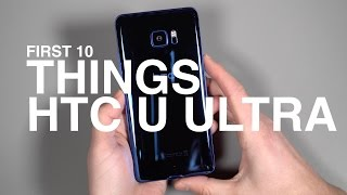 HTC U Ultra:  First 10 Things to Do!