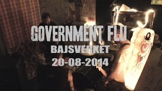 GOVERNMENT FLU live at Bajsverket, 20-08-2014 FULL SET