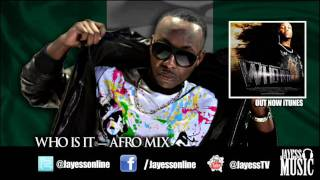 JayEss - Who Is It -Afro Mix @Jayessonline