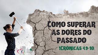 COMO SUPERAR AS DORES DO PASSADO - 1Crônicas 4.9-10