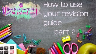 How best to use your revision guide, part 2. How to be Successful in School #10