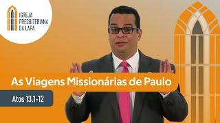 As Viagens Missionárias de Paulo (Atos 13.1-12) por Rev. Gilberto Barbosa