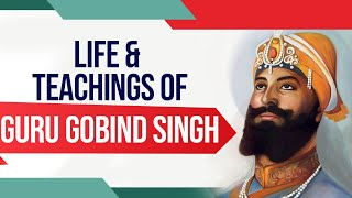 Life & teachings of Guru Gobind Singh, 10th Guru of Sikhism & founder of Khalsa principles