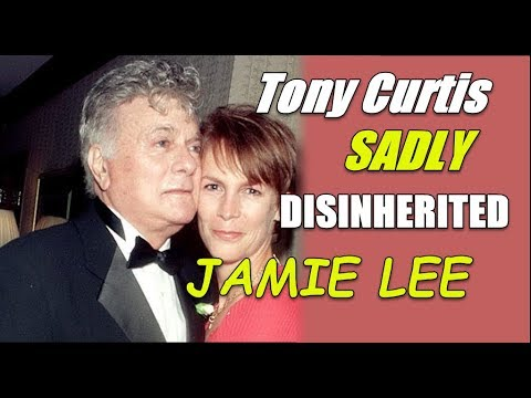 What Caused Tony Curtis To Disinherit His Daughter,  Jamie Lee!