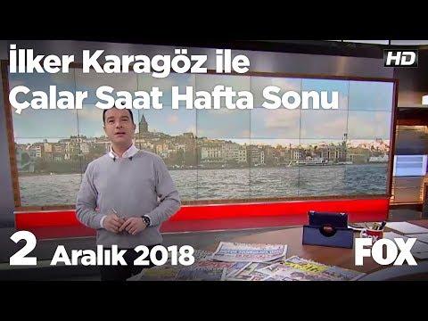 2 Aralık 2018 İlker Karagöz ile Çalar Saat Hafta Sonu