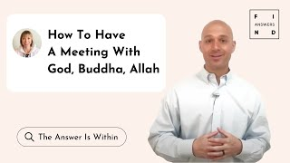 How to Have a Meeting with God, Buddha, Allah