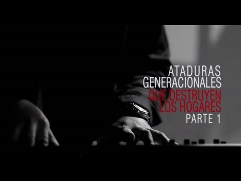 Ataduras generacionales que destruyen los hogares Parte 1 - Andrés Corson - 8 Abril 2012