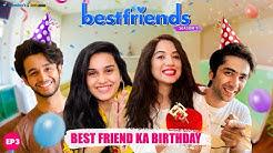 Bestfriends | Ep 3/3- Bestfriend Ka Birthday | Mini Web Series | ft. Anushka Sharma & Ritvik Sahore