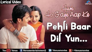 Pehli Baar Dil Yun - Lyrical Video | Hindi Songs | Hum Ho Gaye Aap Ke | Bollywood Romantic Songs
