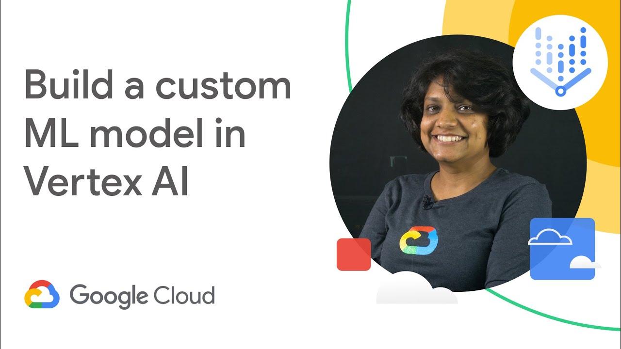 Build a Custom ML Model with Vertex AI