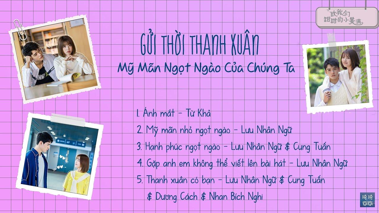 「Playlist」Nhạc phim Gửi Thời Thanh Xuân Mỹ Mãn Ngọt Ngào Của Chúng Ta  – 《致我们甜甜的小美满 OST》