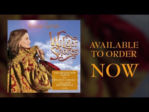 Belinda Carlisle: Wilder Shores - New Album Trailer