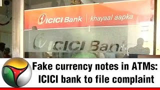 Fake currency notes in ATMs: ICICI bank to file complaint