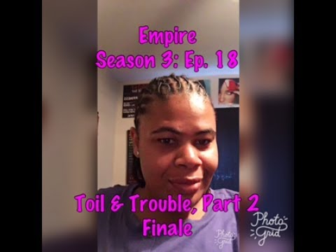 (REVIEW) Empire | Season 3: Ep. 18 | Toil and Trouble, Part 2 | Finale (RECAP)