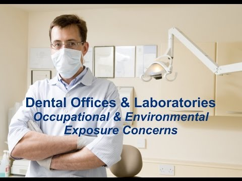 Dental Offices & Laboratories - Occupational And Environmental Exposure Concerns