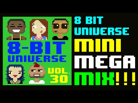 8 BIT UNIVERSE MINI-MEGA MIX PREVIEW OF VOL. 30!!! Now on iTunes!