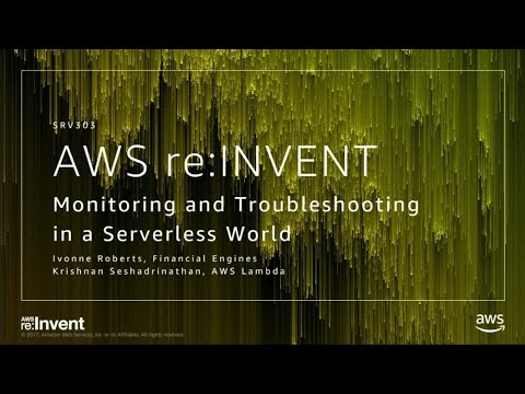 AWS re:Invent 2017: Monitoring and Troubleshooting in a Serverless World (SRV303)