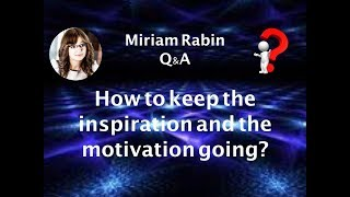 Miriam Rabin - Q&A - How to keep the inspiration and the motivation going?