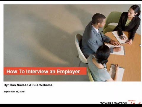 How to interview an employer- presented by Towers Watson