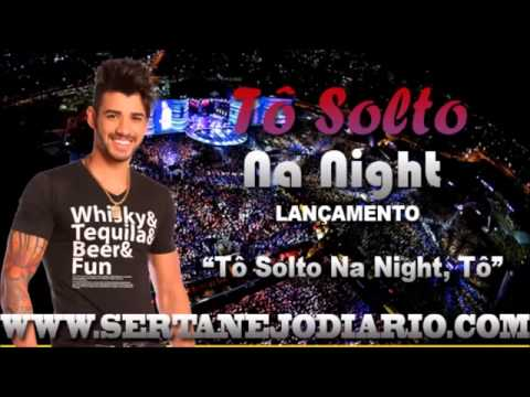 musica do gusttavo lima to solto na night
