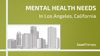 Mental Health Care Needs in Los Angeles, California