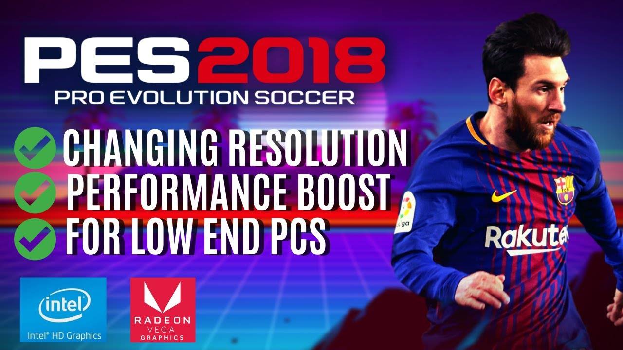 PES 2018 : Lag fix and changing resolution for low end pc (Part II -  Updated) by The Lag Fixer