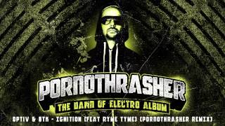 Optiv & BTK - Ignition (feat Ryme Tyme) (PORNOTHRASHER REMIX) [THE DAWN OF ELECTRO ALBUM]