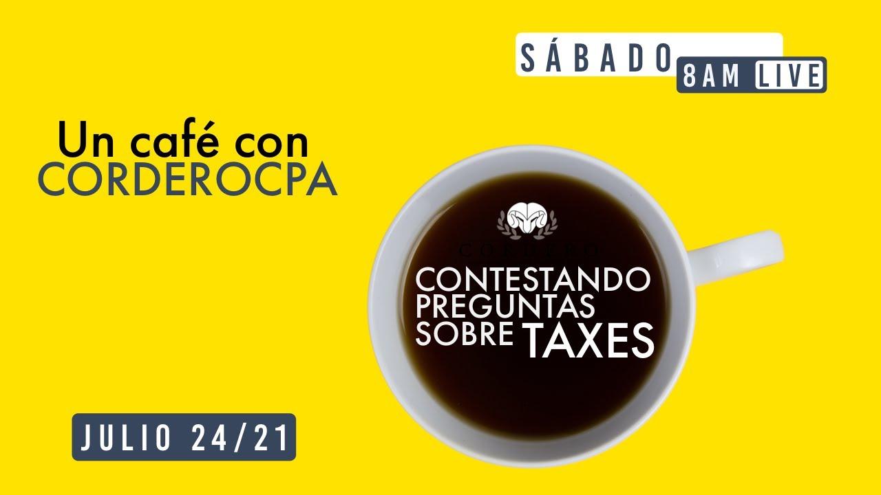 Un café con Cordero: Contestando live preguntas sobre sus taxes. Julio 24