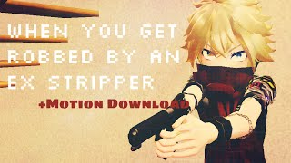 【MMD】When you get robbed by an ex stripper【MOTION DL】