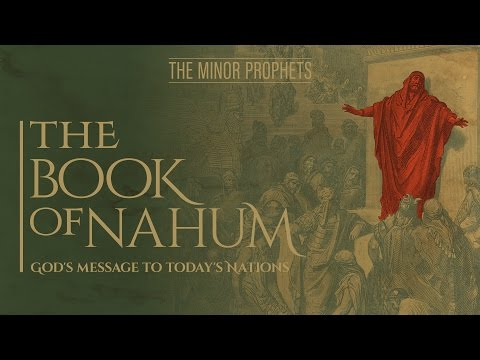 The Minor Prophets - Nahum: God's Message to Today's Nations