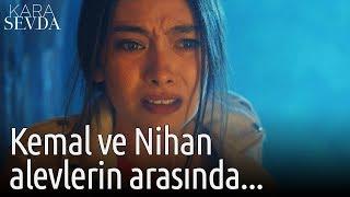 Kara Sevda - Kemal ve Nihan Alevlerin Arasında...