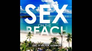 2SEC ft VECTOR & GODWON - SEX ON THE BEACH