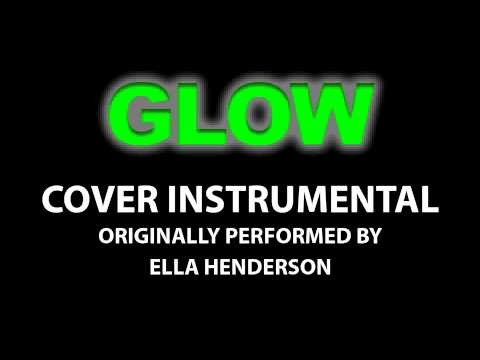 Glow  (Cover Instrumental) [In the Style of Ella Henderson]