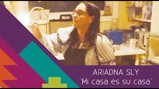 "Ariadna Sly  ""Mi casa es tu casa"" (My house is your house)"