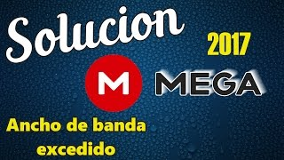 Solución 2017: Ancho de banda excedido |MEGA| - Gratis - 100% funcional