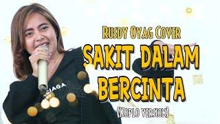 SAKIT DALAM BERCINTA ( KOPLO VERSION) | COVER BY RUSDY OYAG