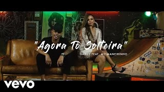 Смотреть клип Gabily - Agora Tô Solteira Ft. Mc Maneirinho