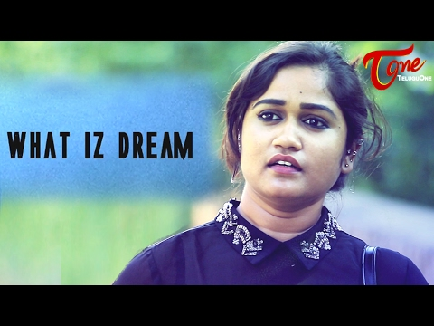 WHAT IZ DREAM | New Telugu Short Film 2017 | Directed by SU