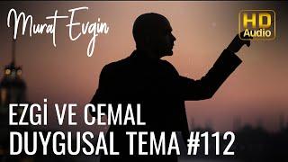 Murat Evgin - Ezgi ve Cemal  Duygusal Tema (Audio)