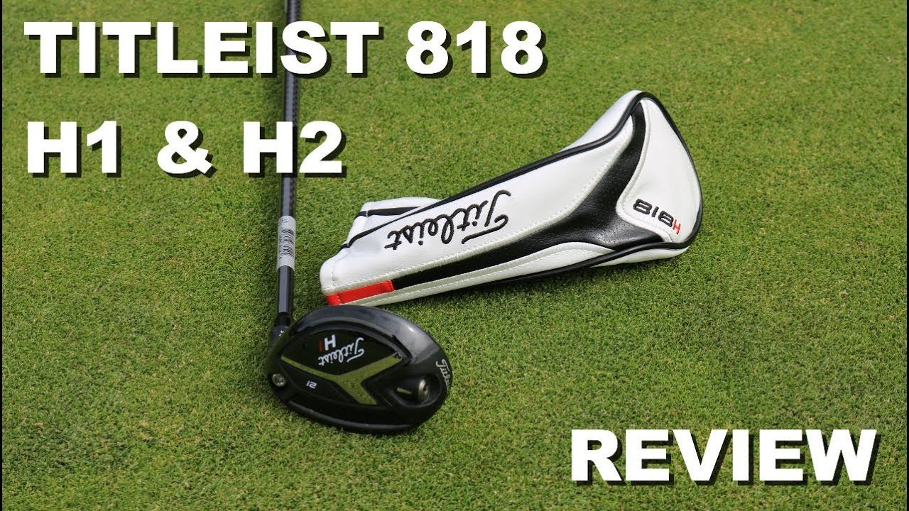 ce9a181c9fc9e Titleist 818 H1   H2 Hybrid Review - YouTube