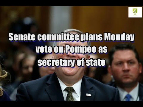 Senate committee plans Monday vote on Pompeo as secretary of state